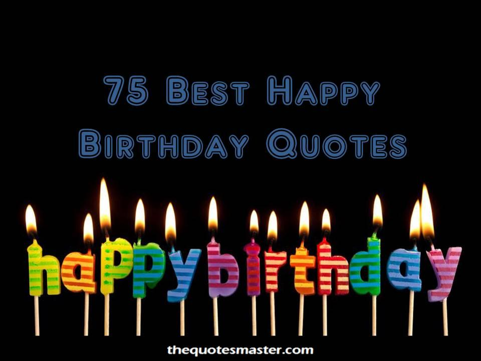 75 Best Happy Birthday Quotes Wishes