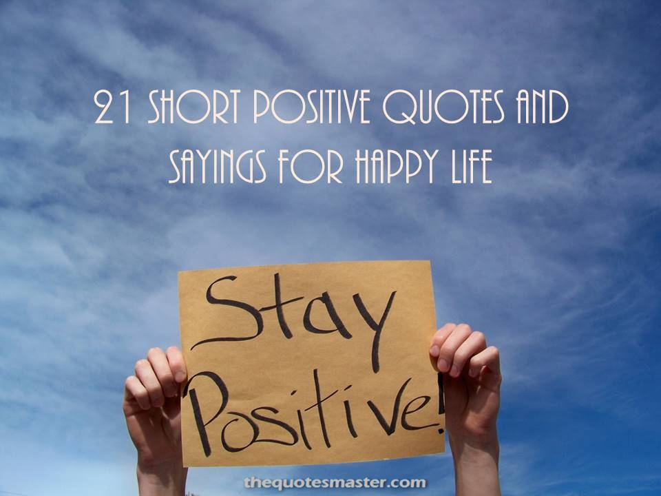 Happy Positive Quotes Endearing 21 Short Positive Quotes And Sayings For Happy Life