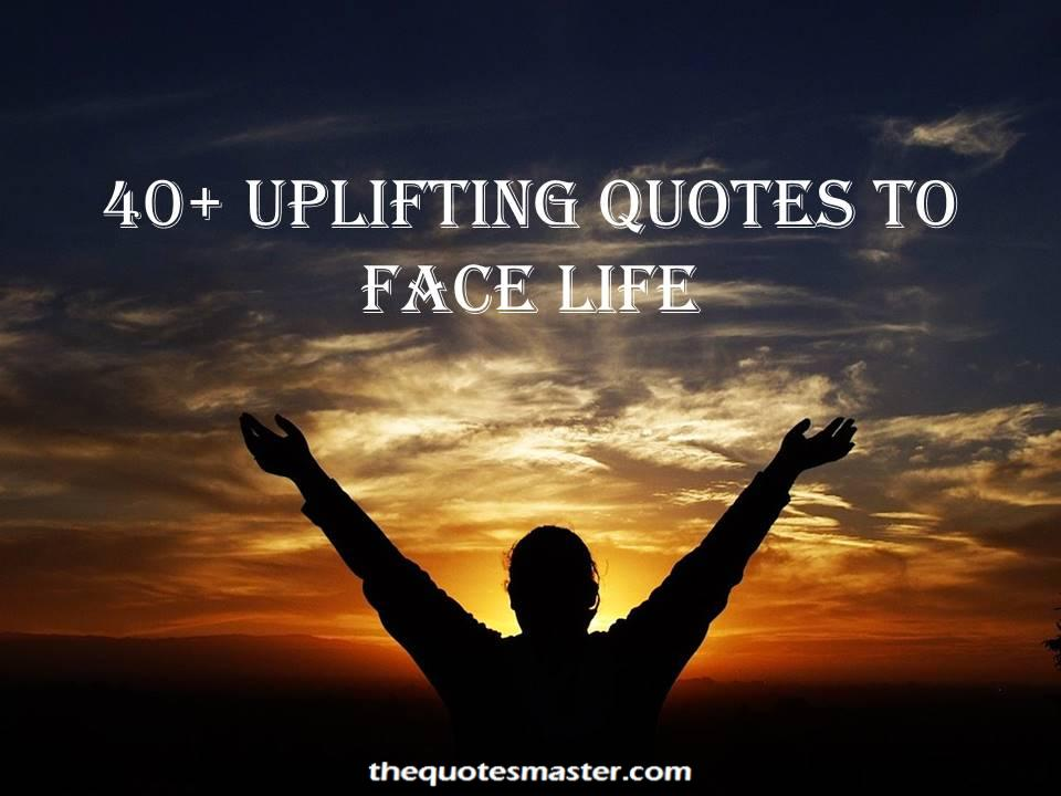 Uplifting quotes and sayings to face difficult times in life