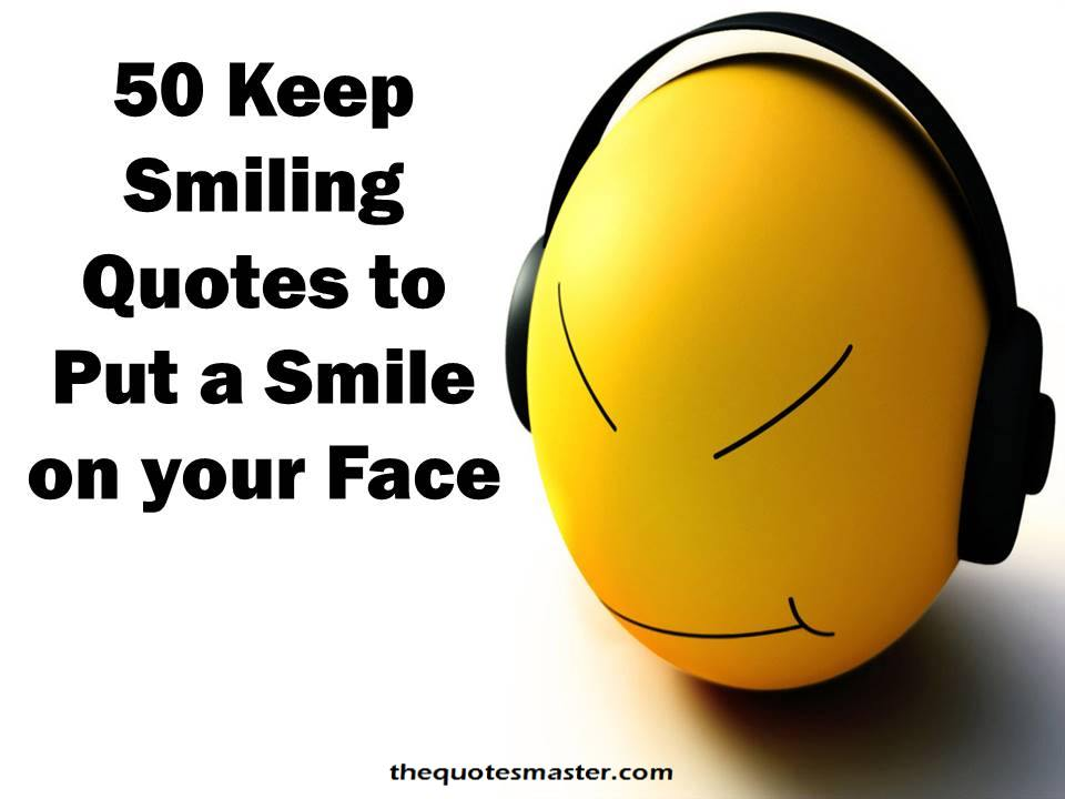 Life Quotes 50keepsmilingquotesforhappylifejpg Sayingimagescom 50 Keep Smiling Quotes To Put Smile On Your Face