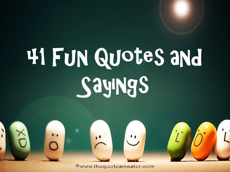 41 Fun Quotes and Sayings
