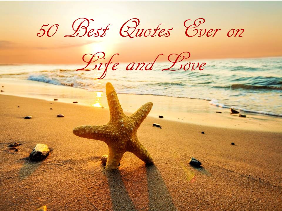 Best Life Quotes Of All Time Custom 50 Best Quotes Ever On Life And Love