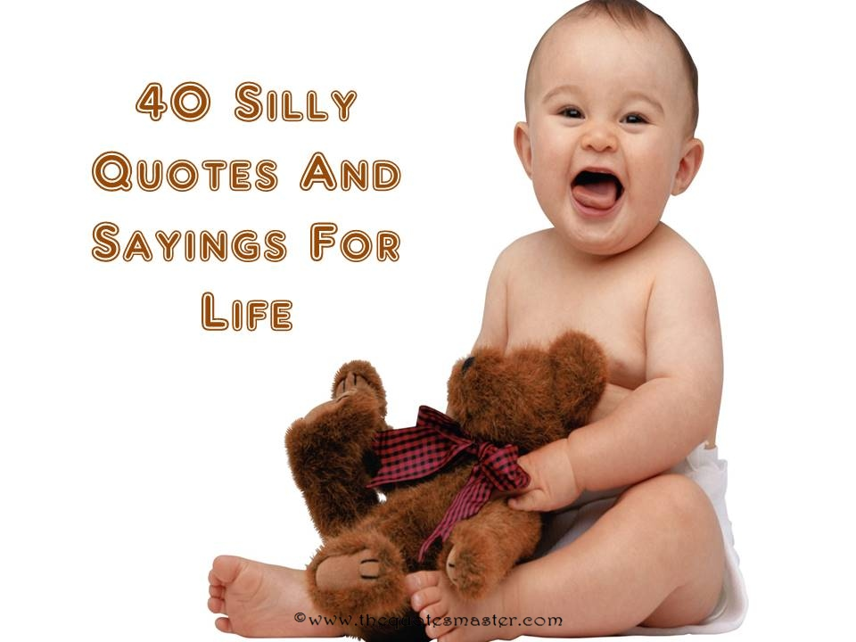 40 Silly Quotes And Sayings For Life