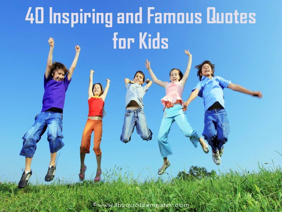 40 Inspiring and famous quotes for kids