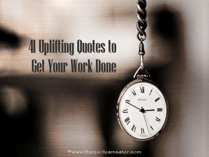 41 uplifting quotes to get your work done