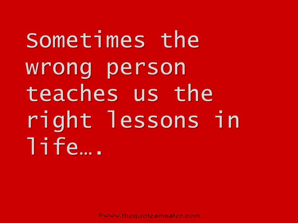 Lesson In Life Quote Adorable Wrong Person Teaches Right Lessons