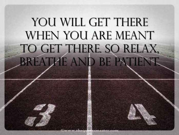 Relax Breathe And Be Patient