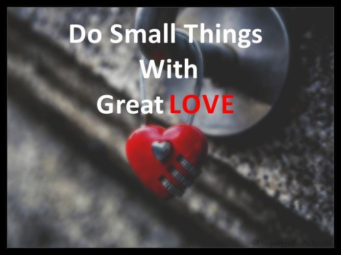 Do small things with great love picture quotes