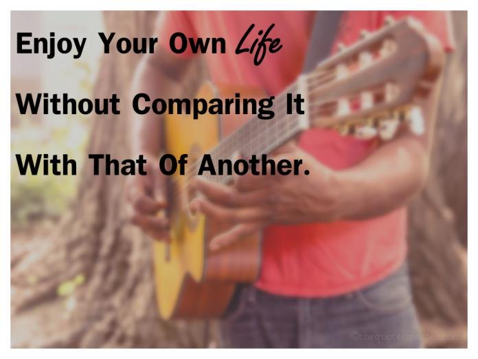 Enjoy your life without comparing quotes