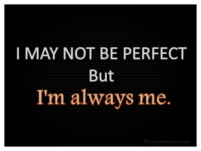 I may not be perfect...