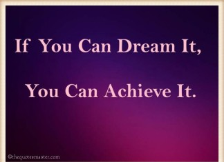 If you can dream it you can achive it quotes