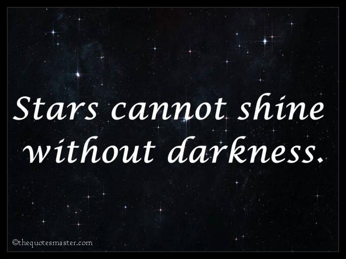 Stars Cannot Shine Without Darkness Quotes