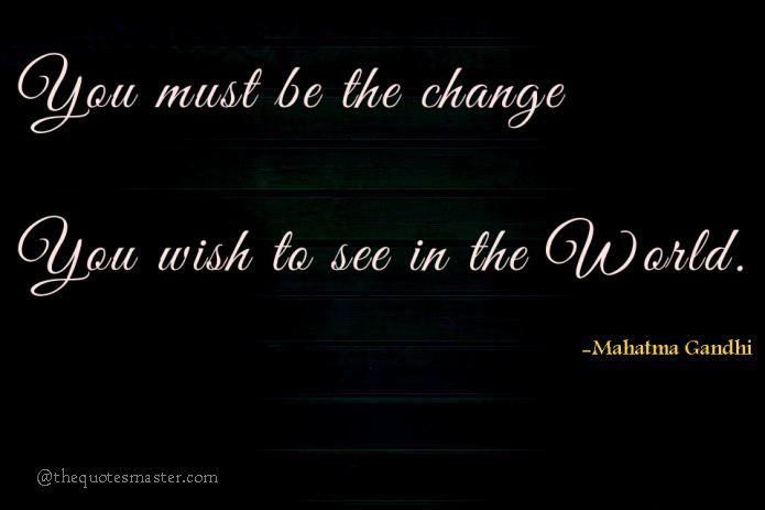 You must be the change you wish to see in the world quotes