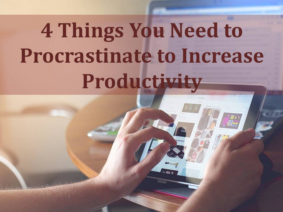 4 Things You Need To Procastinate to Increase Productivity