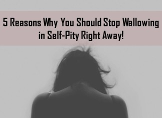 Reasons to stop wallowing in self-pity