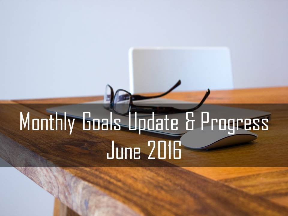Mothly Goals Updates & Progress June 2016