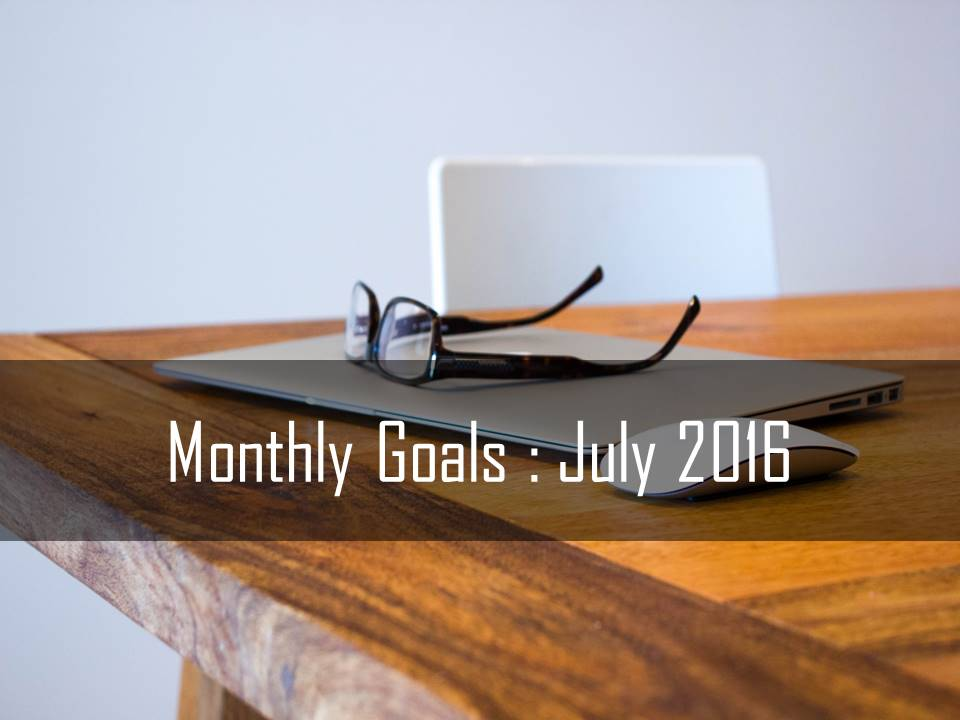 Monthly Goals : July 2016
