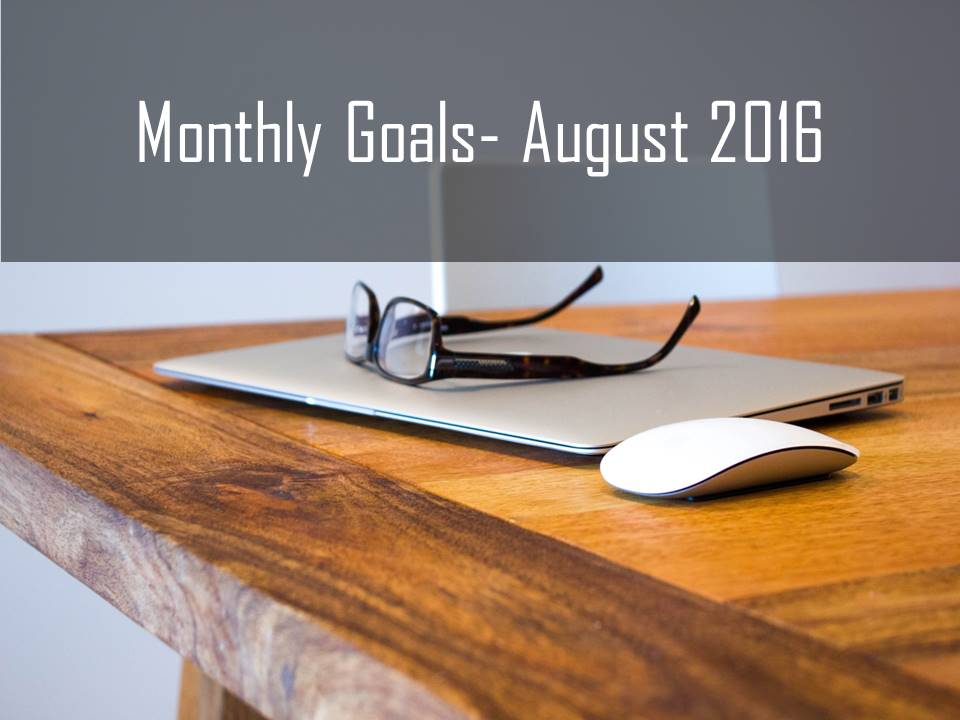 Monthly Goals August 2016