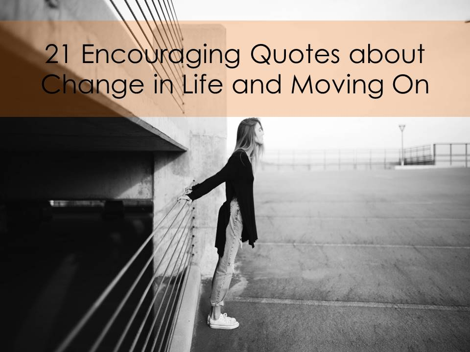 21 Encouraging Quotes About Change in Life and Moving On