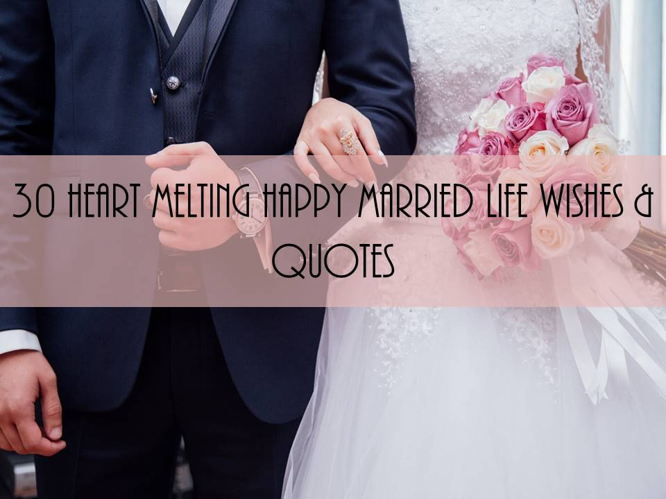 30 Heart Melting Happy Married Life Wishes Quotes