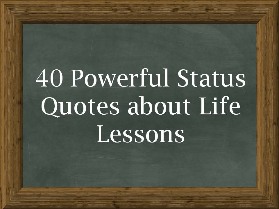 Powerful Quotes About Life Mesmerizing Powerful Status Quotes About Life Lessons