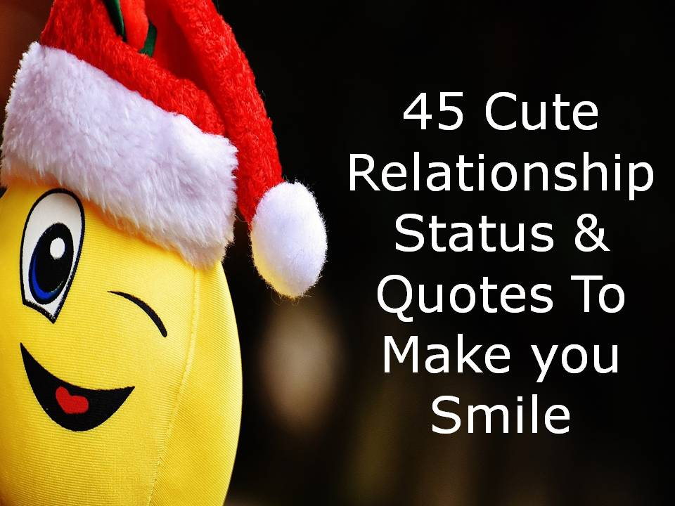 45 Cute Relationship Status Quotes To Make You Smile