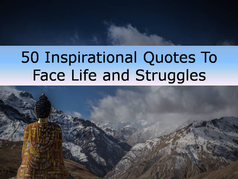 60 Inspirational Quotes To Face Life And Struggles Best Inspirational Quotes About Life And Struggles