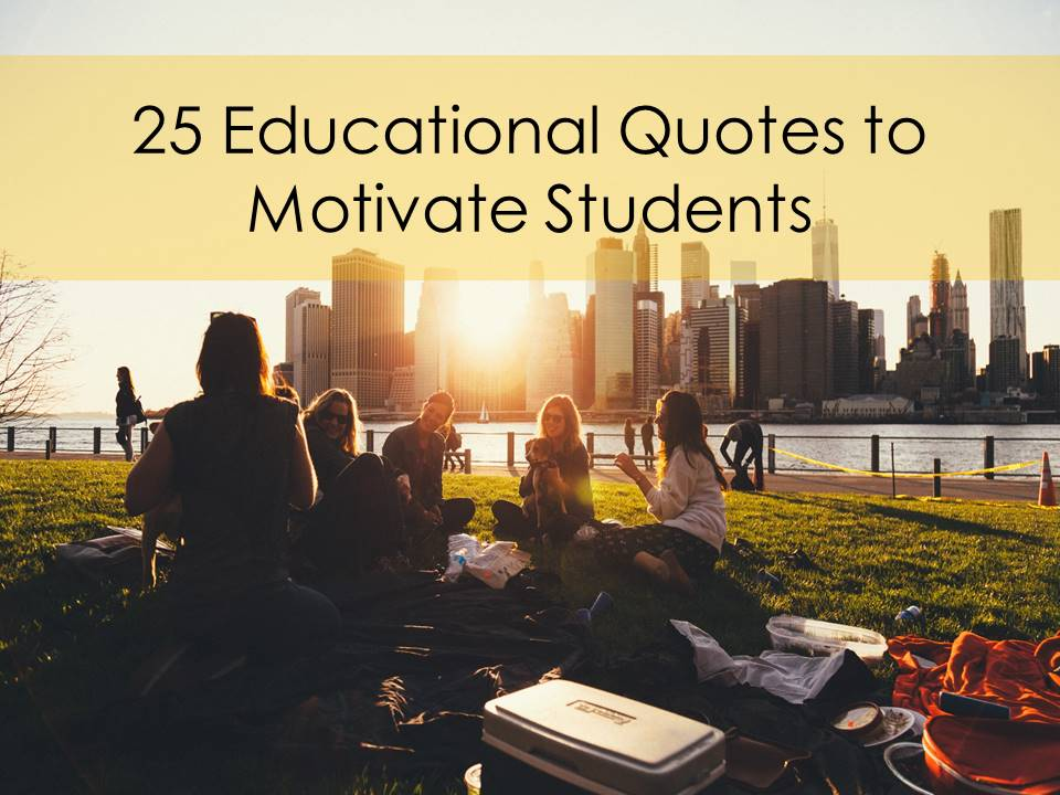 25 Educational Quotes To Motivate Students