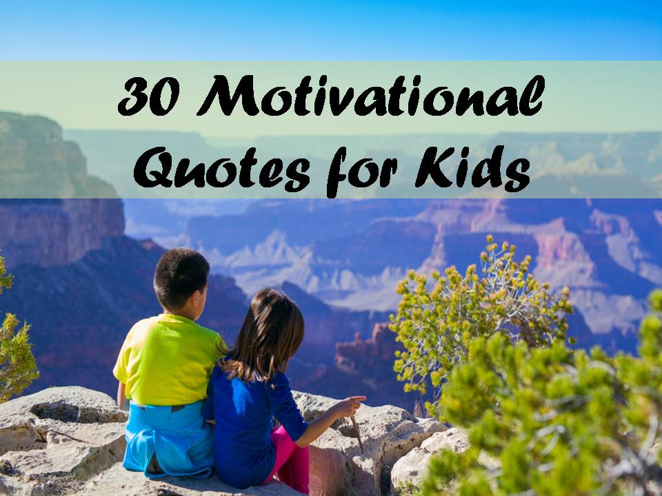 30 Motivational Quotes for Kids