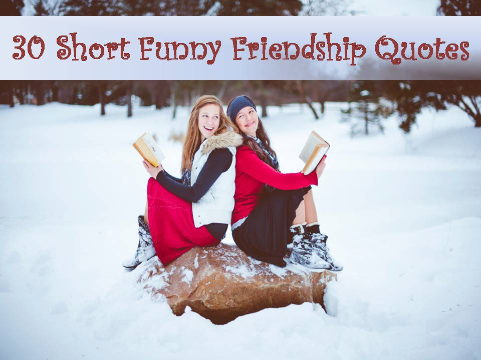 Short Funny Quotes: 30 Short Funny Friendship Quotes