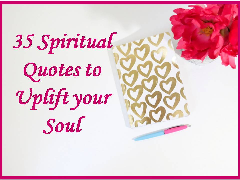 35 Spiritual Quotes To Uplift Your Soul