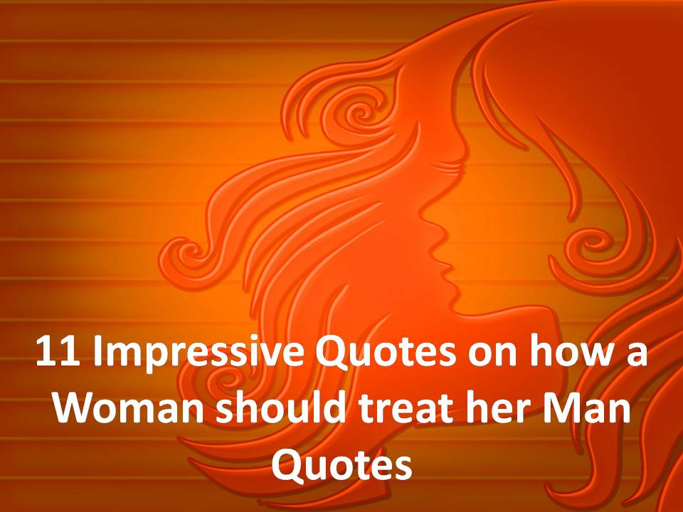 11 Impressive Quotes On how a Woman should treat her Man ...