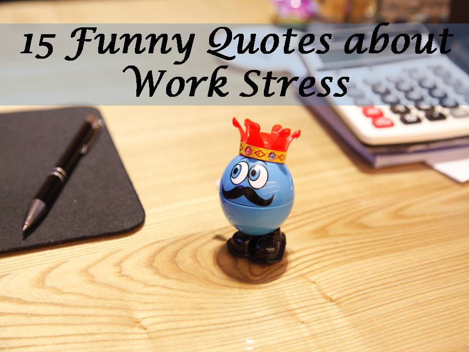 15 Funny Quotes about Work Stress Funny Quotes For Work