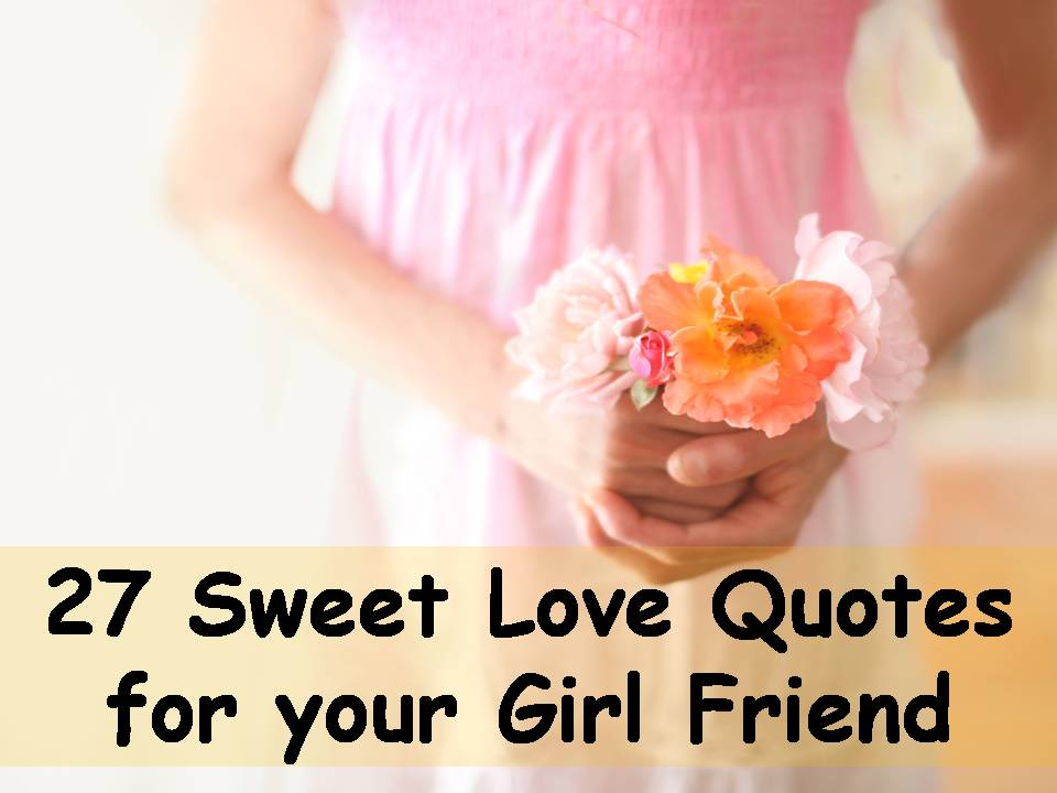 Sweet Love Quotes Prepossessing Sweet Love Quotes For Your Girlfriend