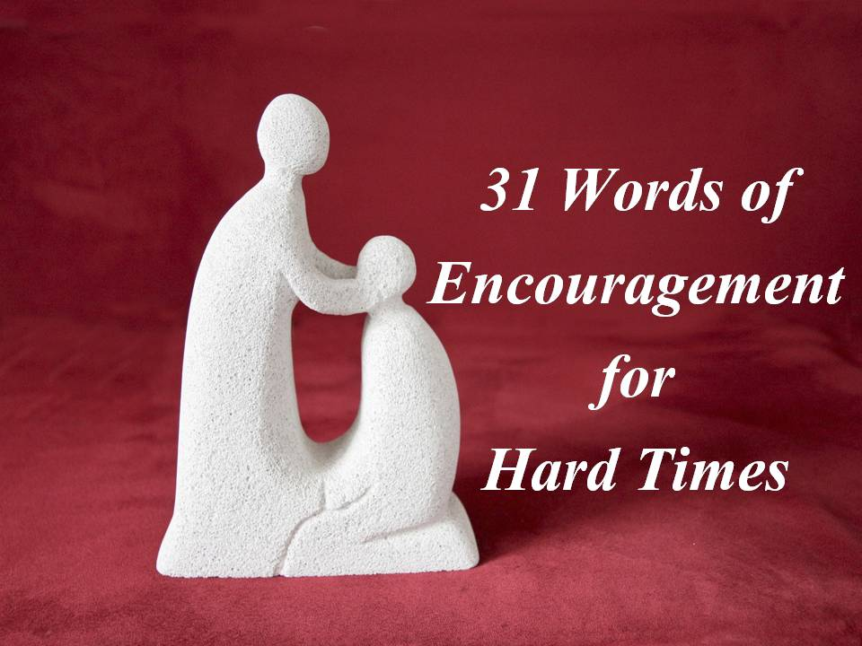 31 Words of Encouragement for Hard Times