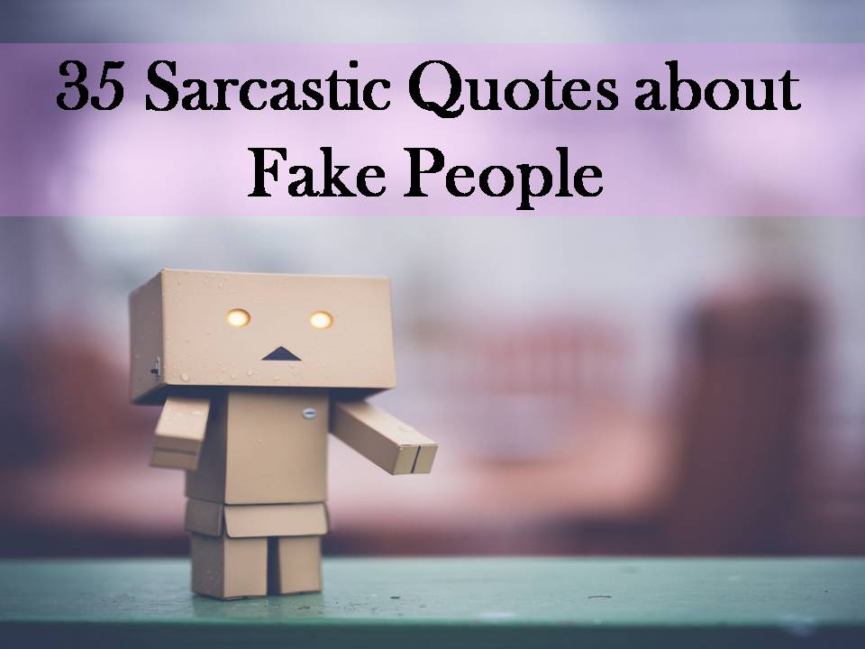 Sarcastic quotes on fake people