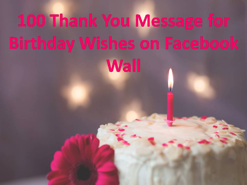 100 thank you message for birthday wishes on facebook wall m4hsunfo
