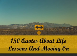 150 Quotes About Life Lessons And Moving On