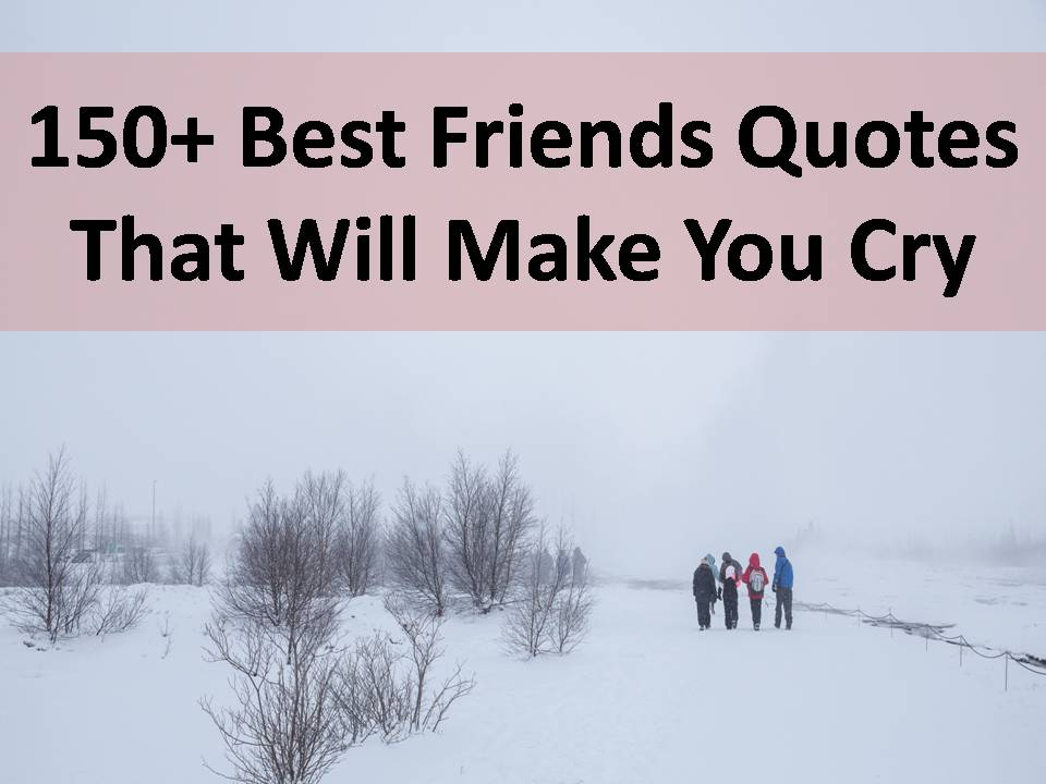 150+ Best Friends Quotes That Will Make You Cry