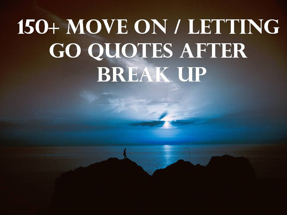 150+ Move On/Letting Go Quotes After Break Up