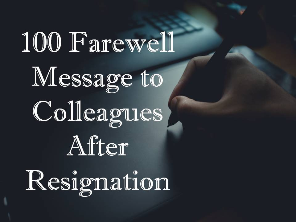 100 farewell message to colleagues after resignation 100 farewell message to colleagues after resignationg m4hsunfo