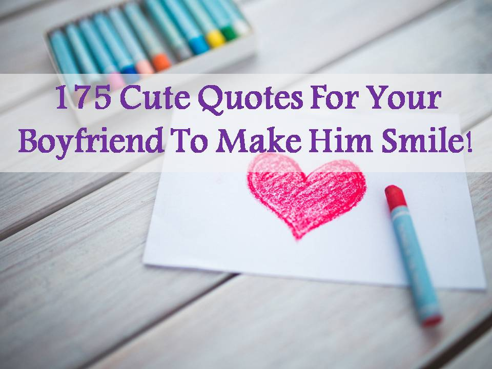 175 Cute Quotes For Your Boyfriend To Make Him Smile!