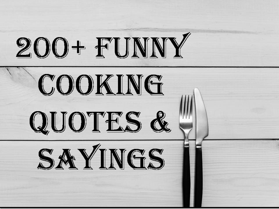 200+ Funny Cooking Quotes & Sayings