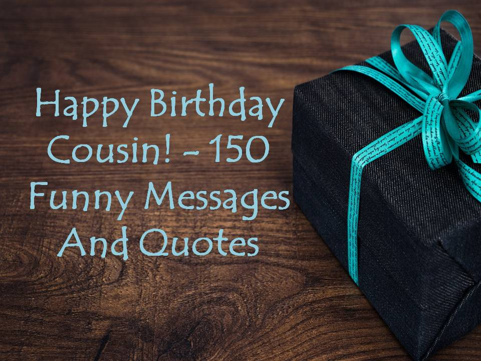 Happy Birthday Cousin! - 150 Funny Messages And Quotes