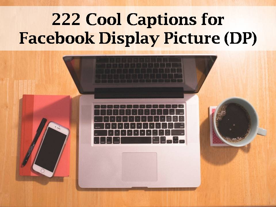 222 Cool Captions for Facebook Display Picture (DP)
