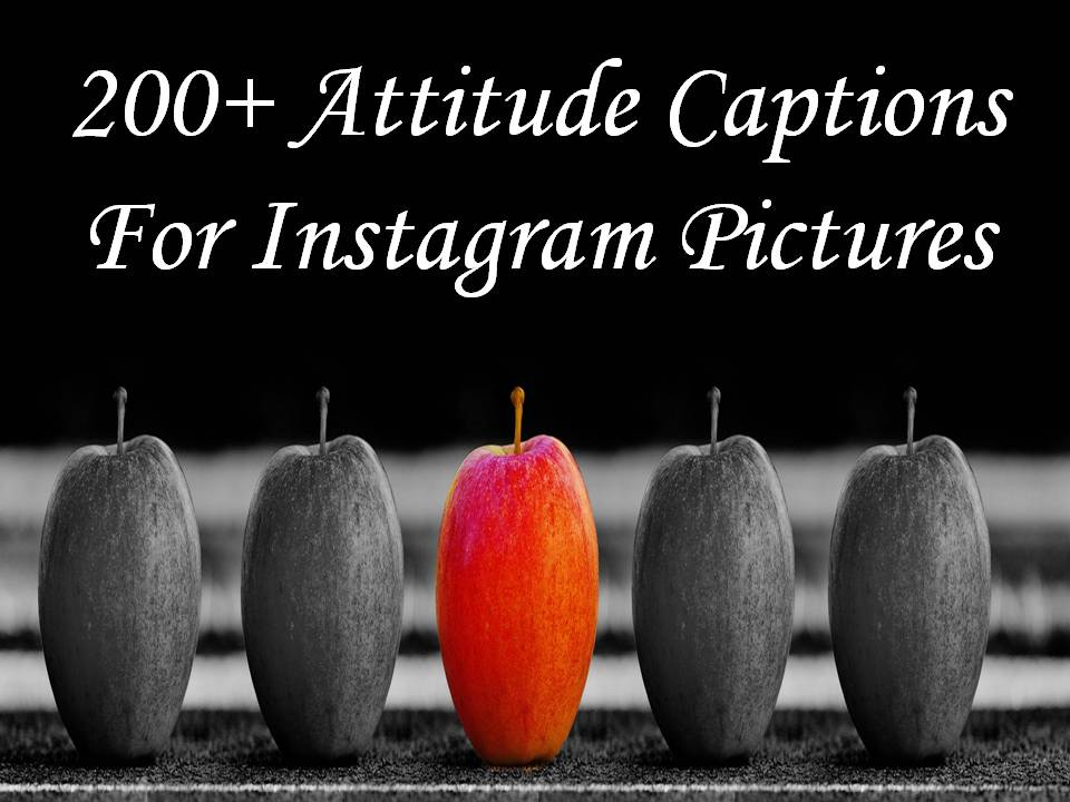 200+ Attitude Captions For Instagram Pictures