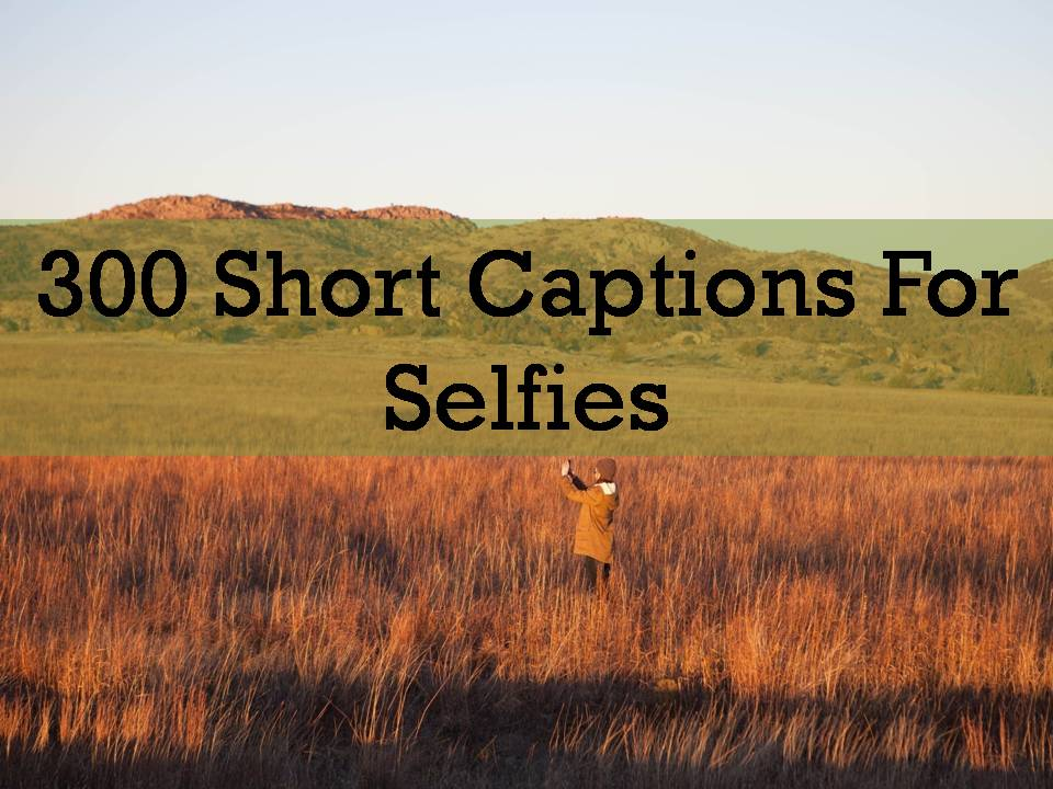 300 Short Captions For Selfies - The Quotes Master
