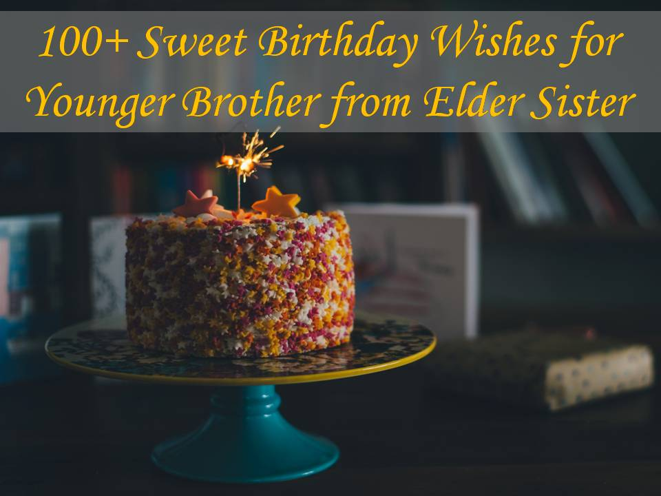 100+ Sweet Birthday Wishes for Younger Brother from Elder Sister