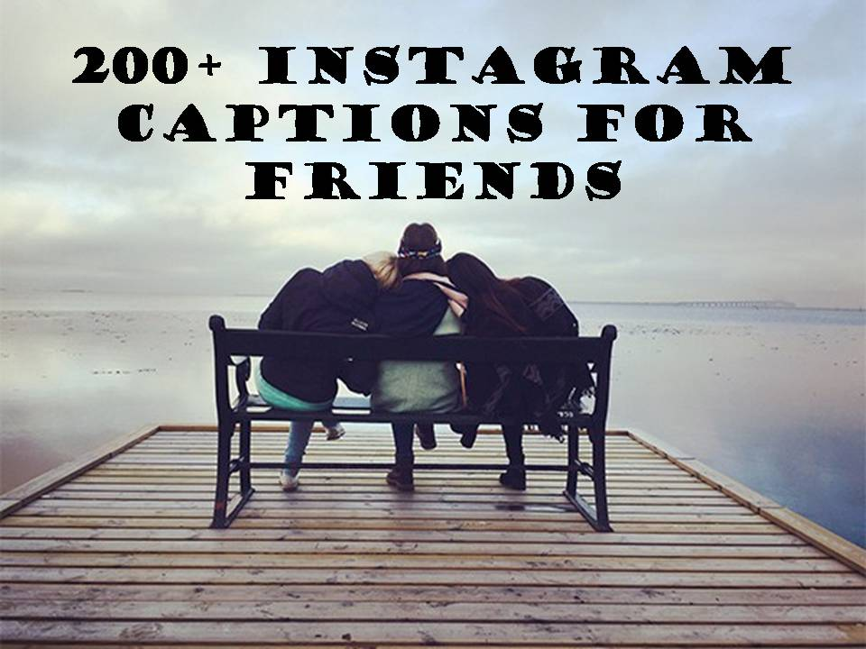 200+ Instagram Captions for Friends