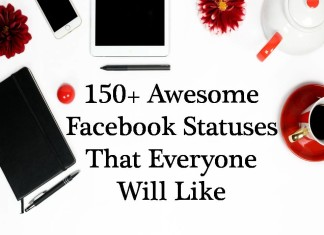 150+ Awesome Facebook Statuses That Everyone Will Like